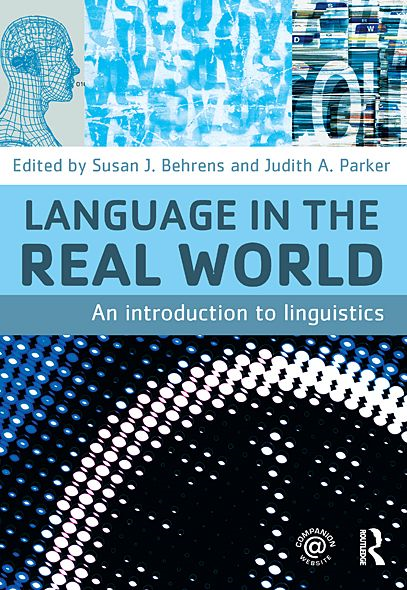 Language in the Real World: An Introduction to Linguistics By: Susan J. Behrens,Judith A. Parker