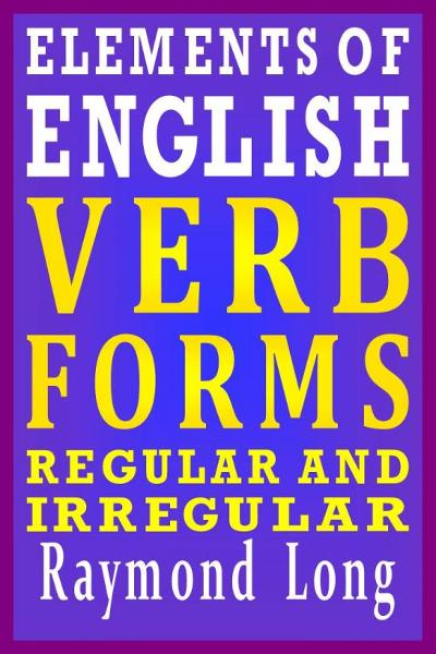 Elements of English: Verb Forms, Regular and Irregular