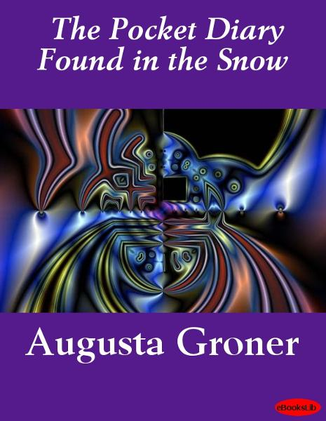 The Pocket Diary Found in the Snow By: Auguste Groner