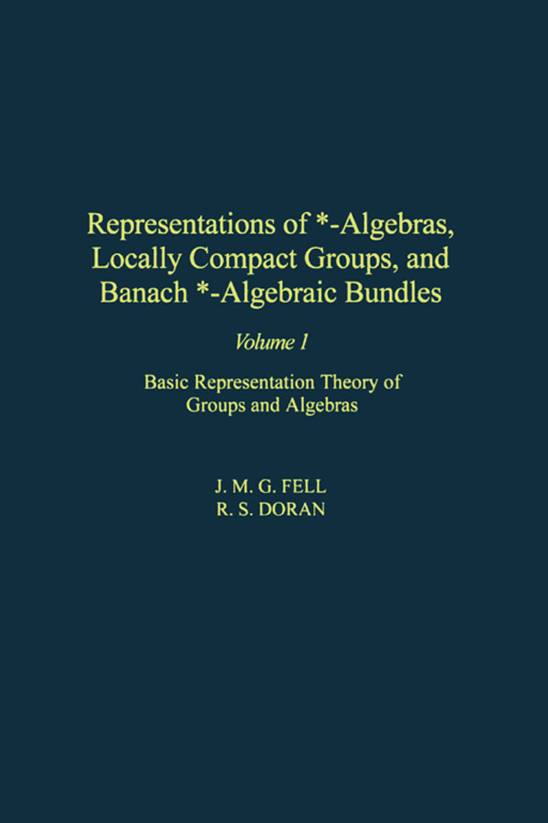 Representations of *-Algebras,  Locally Compact Groups,  and Banach *-Algebraic Bundles Basic Representation Theory of Groups and Algebras