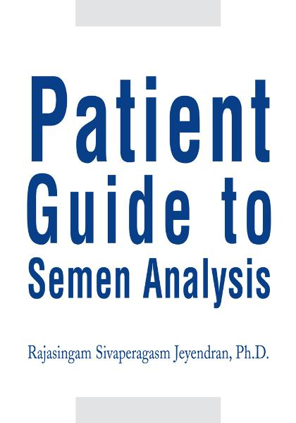 Patient Guide to Semen Analysis By: Rajasingam Jeyendran