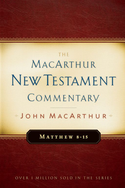 Matthew 8-15 MacArthur New Testament Commentary By: John F MacArthur