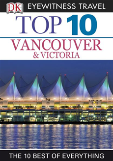 DK Eyewitness Top 10 Travel Guide: Vancouver & Victoria Vancouver & Victoria