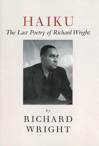 Haiku: The Last Poetry of Richard Wright By: Richard Wright