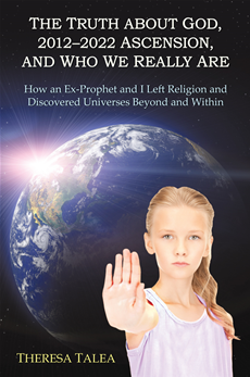 The Truth about God, 20122022 Ascension, and Who We Really Are How an Ex-Prophet and I Left Religion and  Discovered Universes Beyond and Within