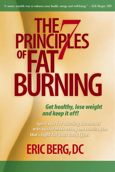 The 7 Principles of Fat Burning: Lose the weight. Keep it off. By: Berg DC, Eric
