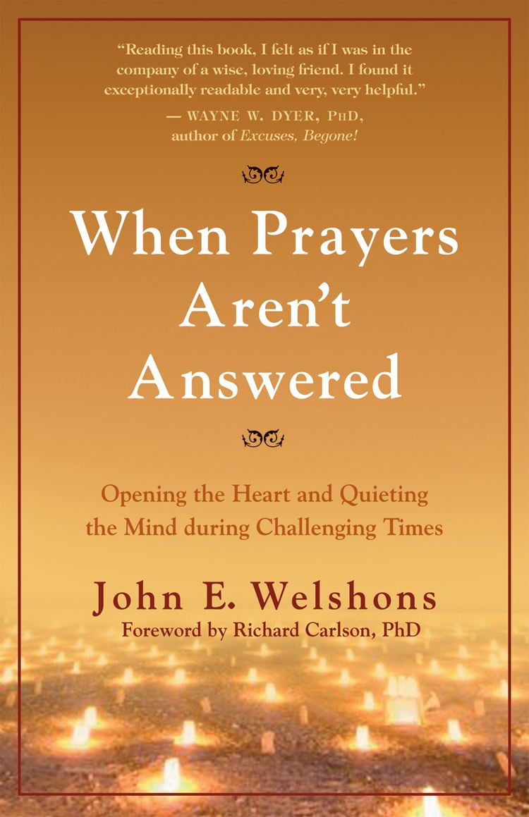 When Prayers Aren't Answered By: John E. Welshons