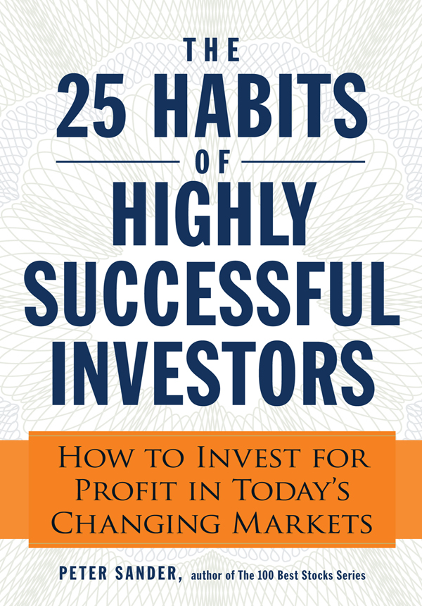 The 25 Habits of Highly Successful Investors: How to Invest for Profit in Today's Changing Markets By: Peter Sander