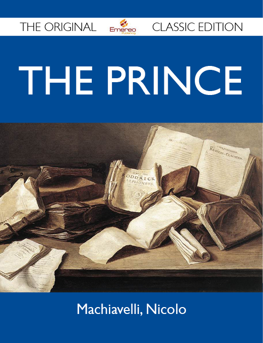 The Prince - The Original Classic Edition By: Nicolo Machiavelli