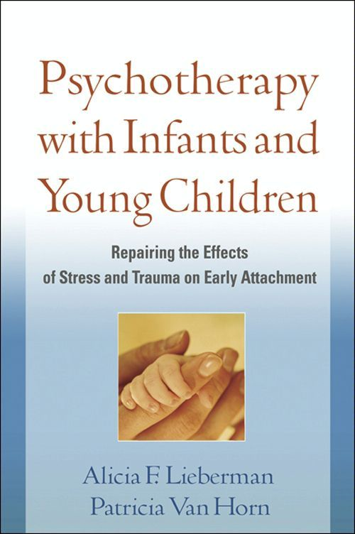 Psychotherapy with Infants and Young Children By: Alicia F. Lieberman, Phd,Patricia Van Horn, Phd
