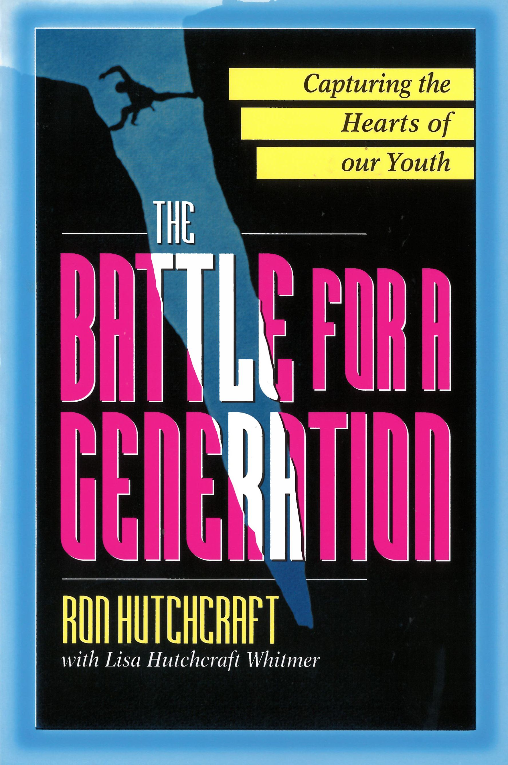 The Battle For A Generation By: Ron P. Hutchcraft