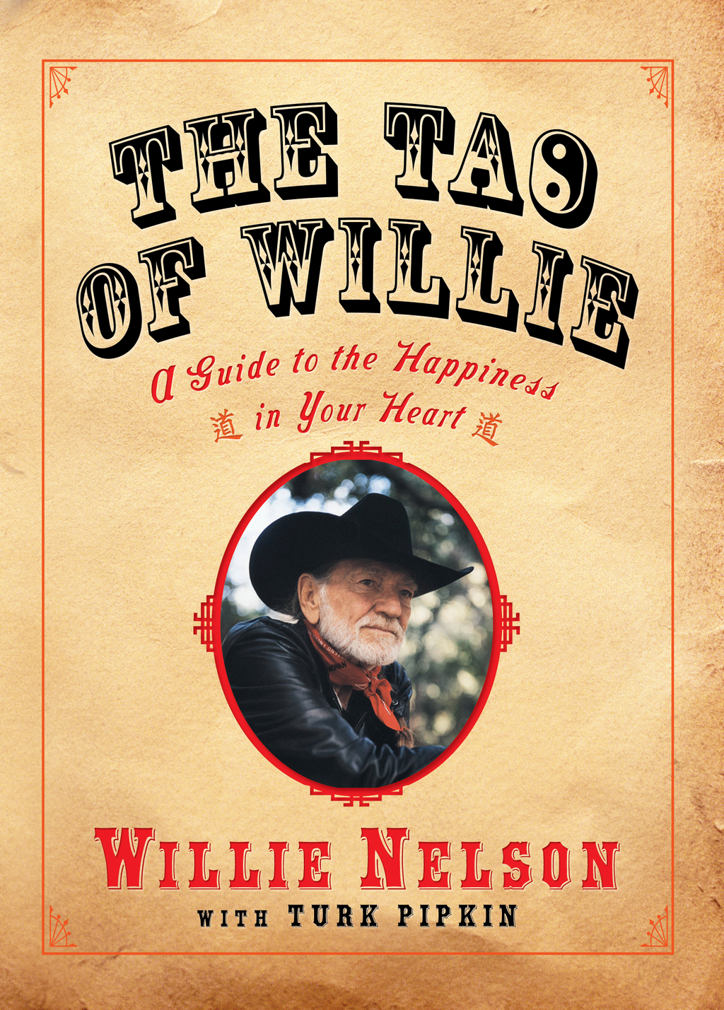 The Tao of Willie: A Guide to the Happiness in Your Heart By: Turk Pipkin,Willie Nelson