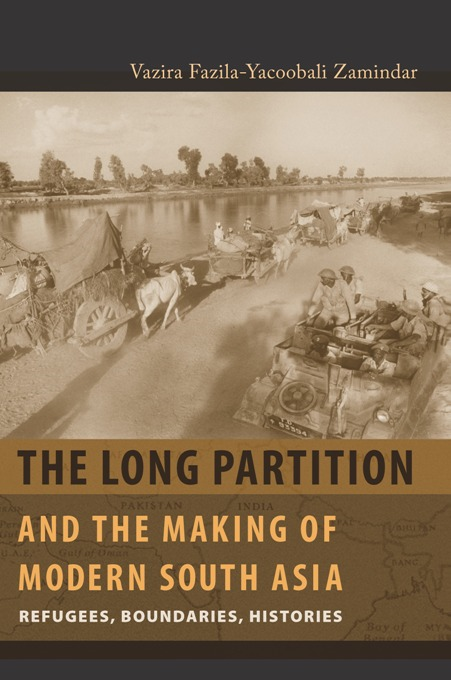 The Long Partition and the Making of Modern South Asia By: Vazira Fazila-Yacoobali Zamindar