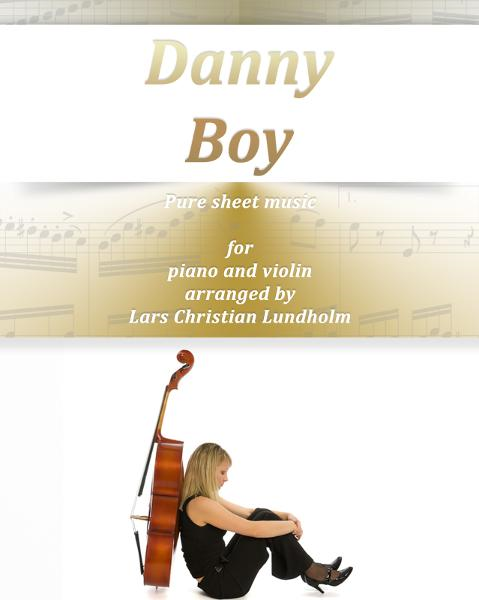Danny Boy Pure sheet music for piano and violin. Traditional folk tune arranged by Lars Christian Lundholm