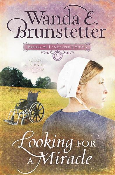 Looking for a Miracle By: Wanda E. Brunstetter
