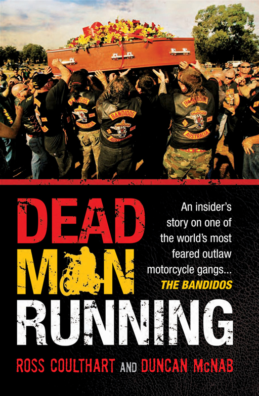 Dead Man Running: An insider's story on one of the world's most feared outlaw motorcycle gangs ... The Bandidos By: Ross Coulthart and Duncan McNab