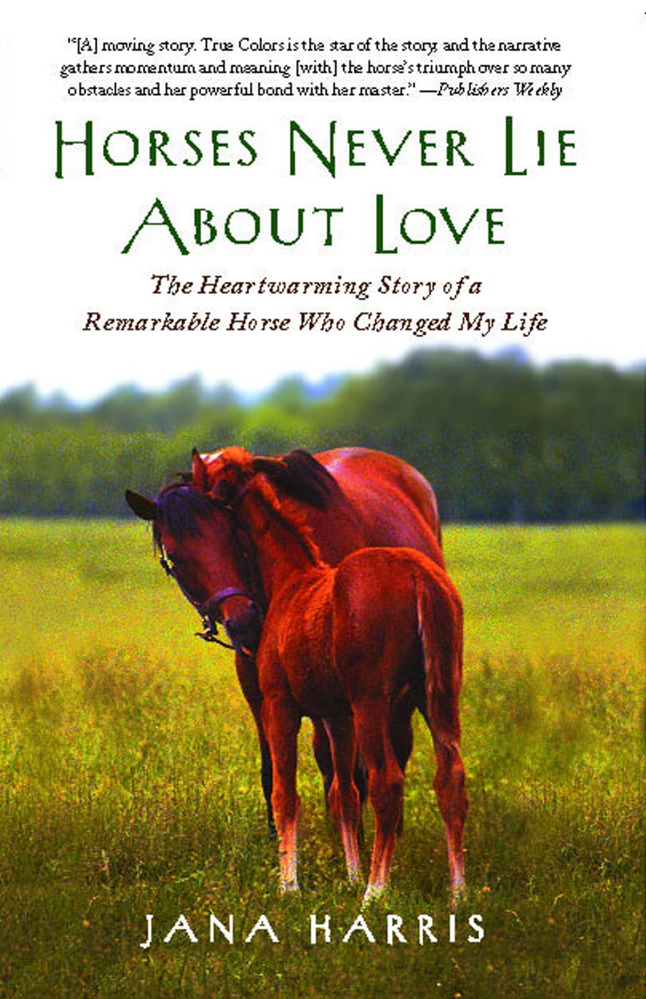 Horses Never Lie about Love By: Jana Harris