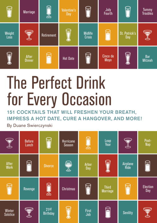 The Perfect Drink for Every Occasion By: Duane Swierczynski