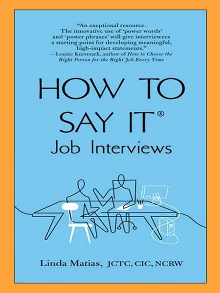 How to Say It Job Interviews By: Linda Matias, JCTC, CIC, NCRW