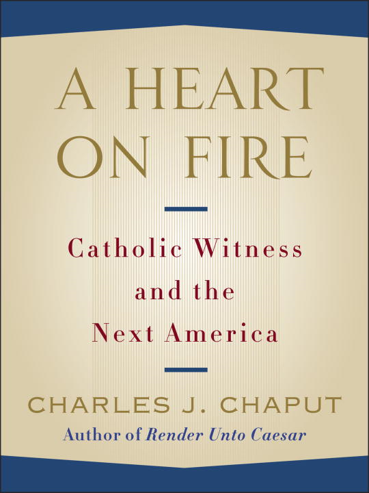 A Heart on Fire By: Charles J. Chaput