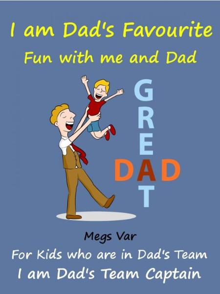 Megs Var - Kids Story Book Dads Favourite: I Am Dads Favourite
