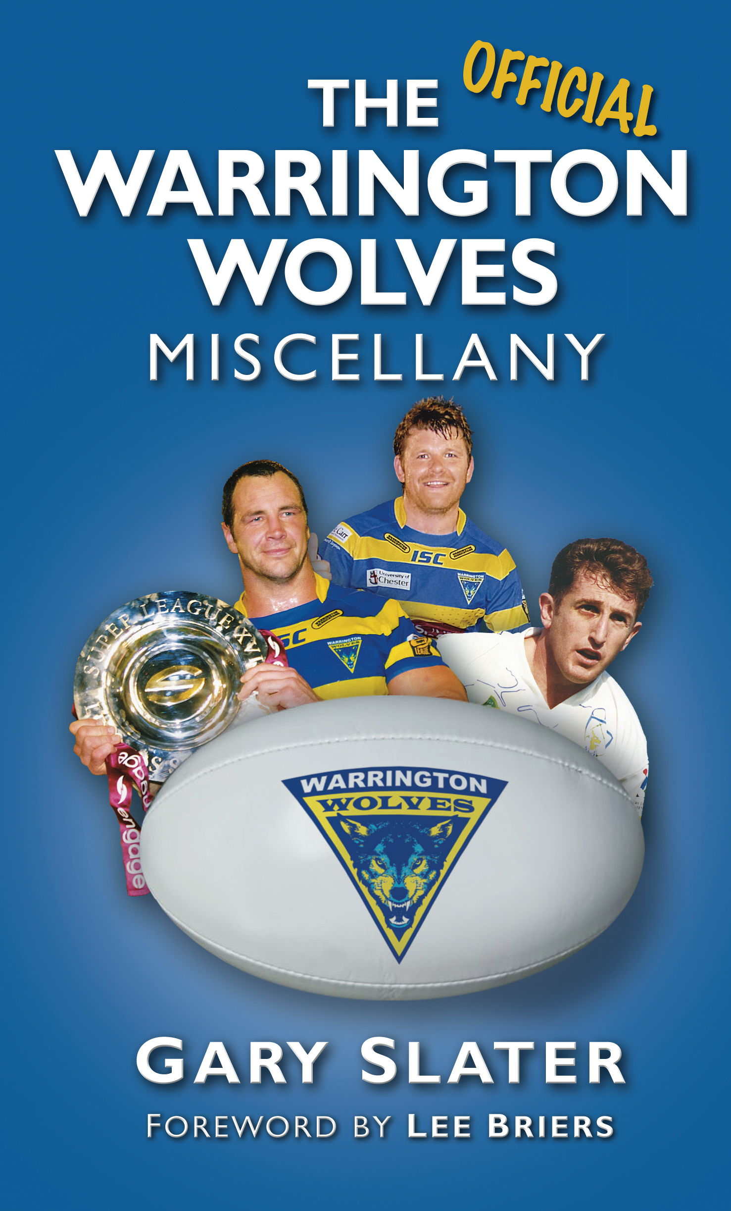 The Warrington Wolves Miscellany By: Gary Slater,Lee Briers