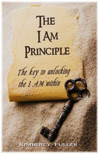 The I AM Principle By: Kimberly Fuller