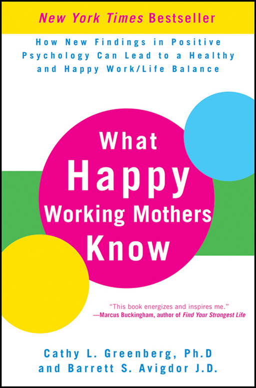 What Happy Working Mothers Know By: Barrett S. Avigdor,Cathy L. Greenberg Ph.D