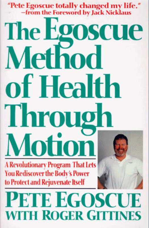 The Egoscue Method of Health Through Motion: Revolutionary Program of Stretching and By: Pete Egoscue