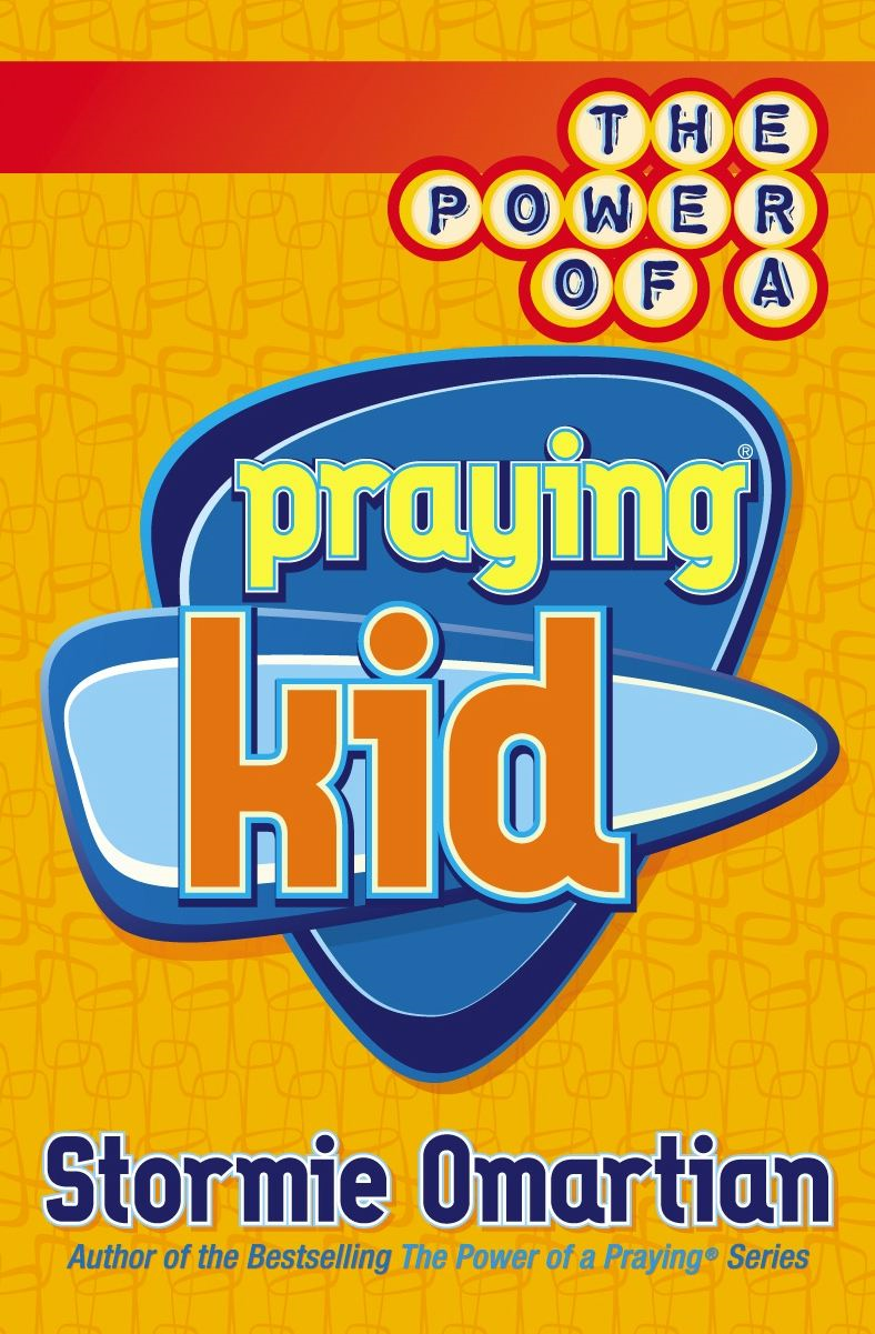 The Power of a Praying® Kid By: Stormie Omartian