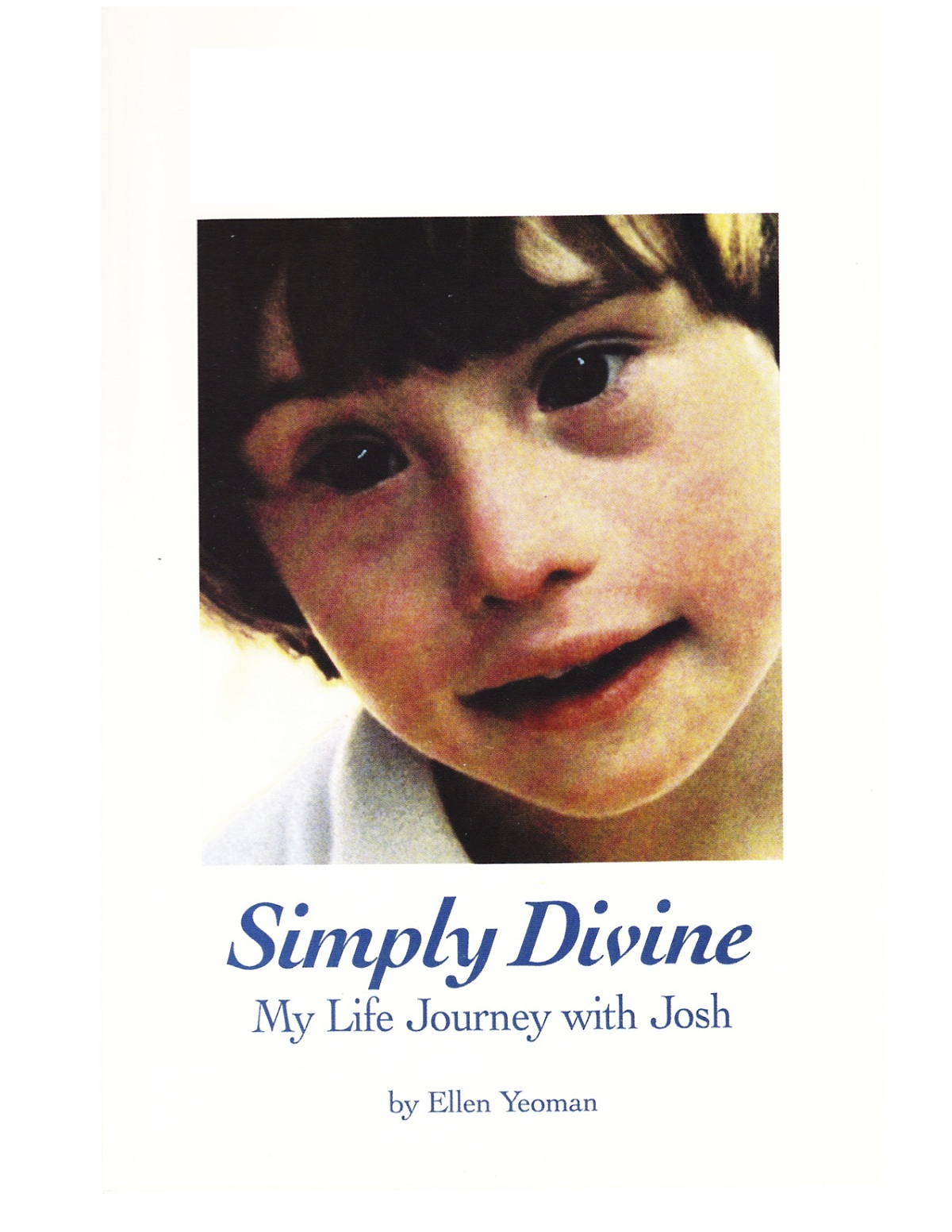 Simply Divine: My Life Journey with Josh By: Ellen Lander Yeoman