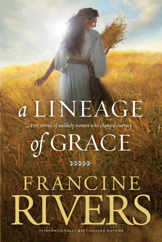 A Lineage of Grace By: Francine Rivers