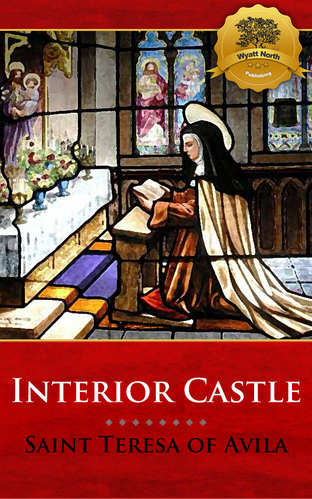 Interior Castle (The Mansions) By: St. Teresa of Avila, Wyatt North