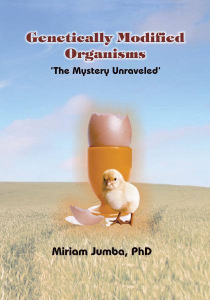 Genetically Modified Organisms By: Miriam Jumba, PhD