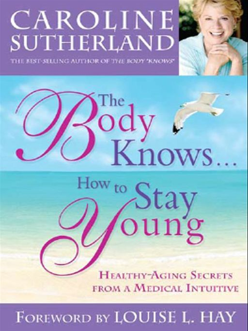The Body Knows...How To Stay Young By: Caroline Sutherland