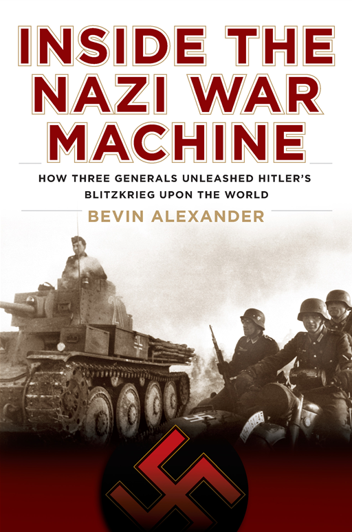 Inside the Nazi War Machine: How Three Generals Unleashed Hitler's Blitzkrieg Upon the World By: Bevin Alexander