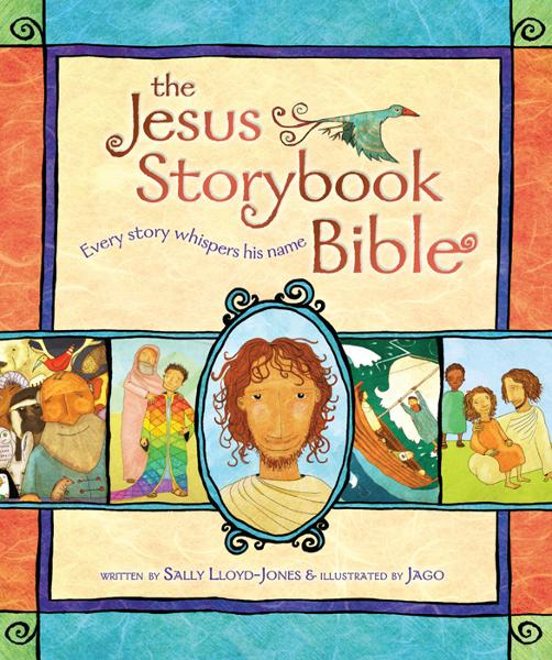 The Jesus Storybook Bible By: Sally   Lloyd-Jones,Jago