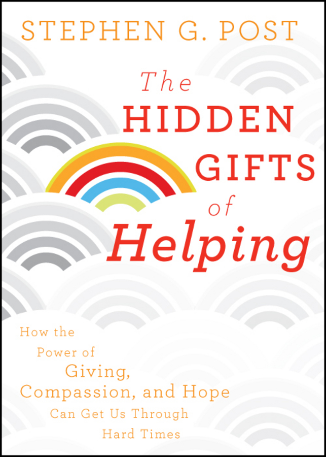 The Hidden Gifts of Helping By: Stephen G. Post