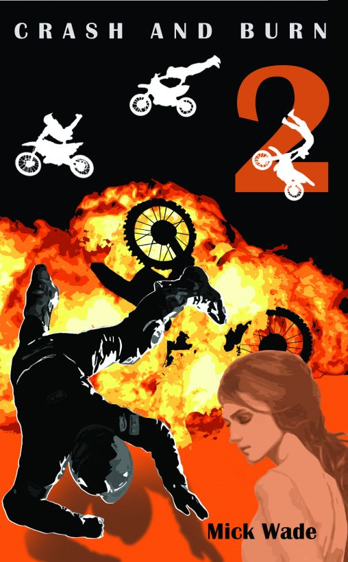 Crash And Burn: Mud, Blood And Motocross Book 2