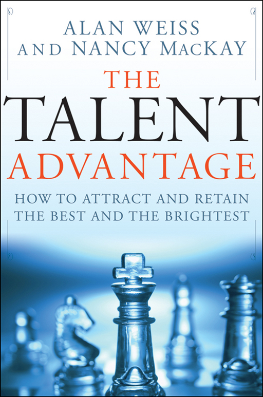 The Talent Advantage By: Alan Weiss,Nancy MacKay