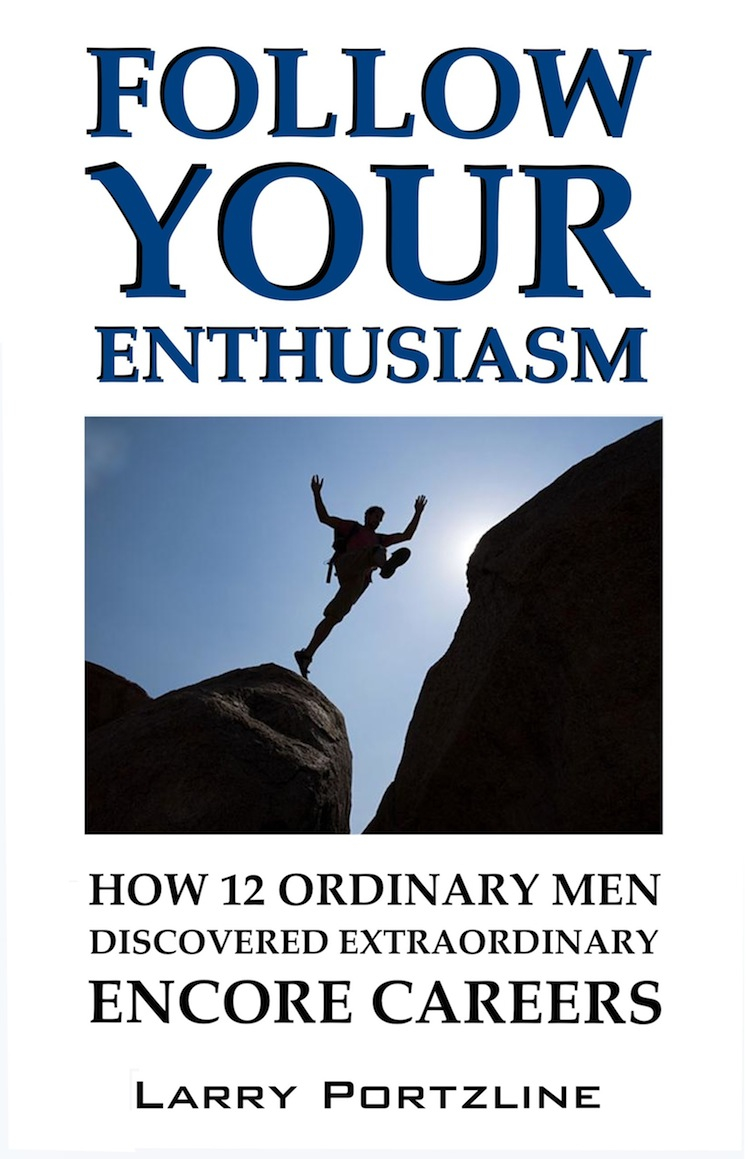 Follow Your Enthusiasm By: Larry Portzline
