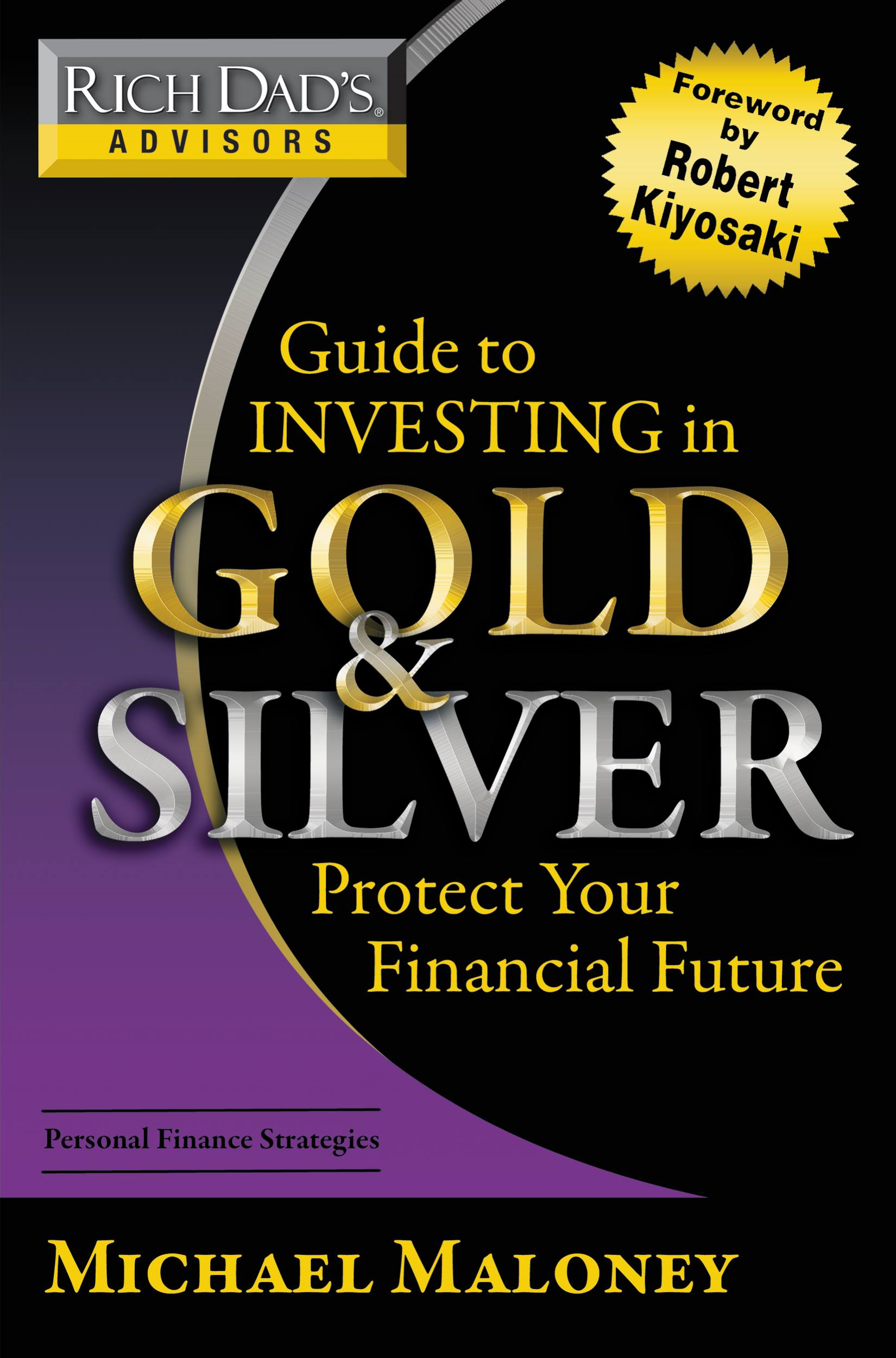 Rich Dad's Advisors: Guide to Investing In Gold and Silver By: Michael Maloney