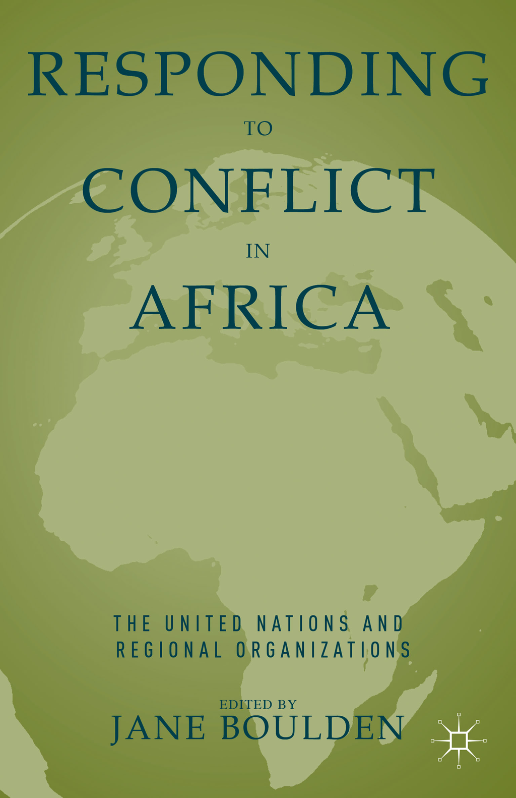 Responding to Conflict in Africa The United Nations and Regional Organizations