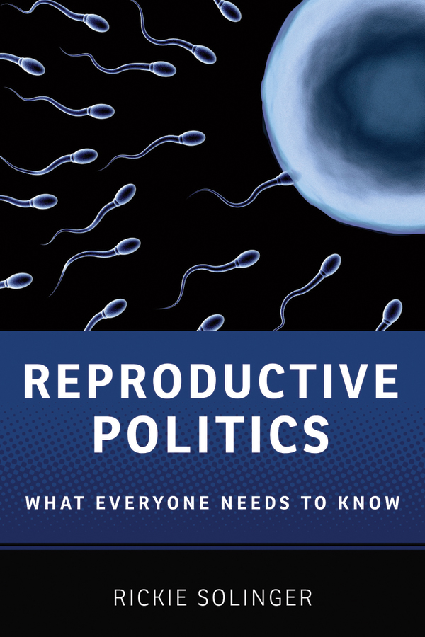 Reproductive Politics: What Everyone Needs to KnowRG