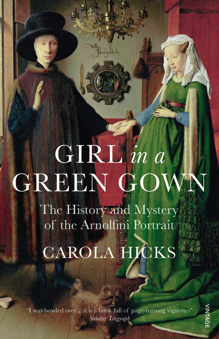 Girl in a Green Gown The History and Mystery of the Arnolfini Portrait