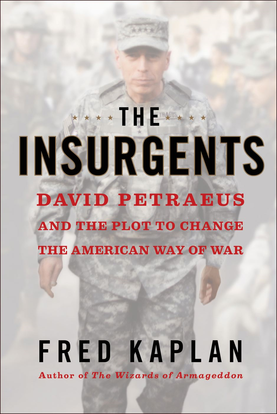 The Insurgents By: Fred Kaplan