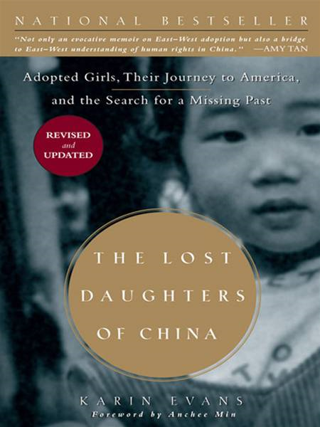 The Lost Daughters of China: Adopted Girls, Their Journey to America, and the Search fora Missing Past By: Karin Evans