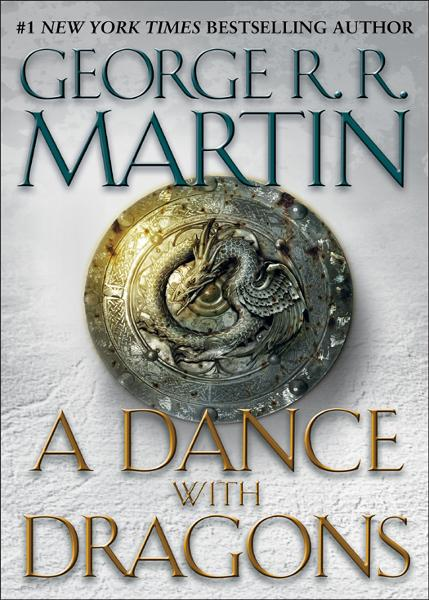 A Dance with Dragons: A Song of Ice and Fire: Book Five By: George R.R. Martin