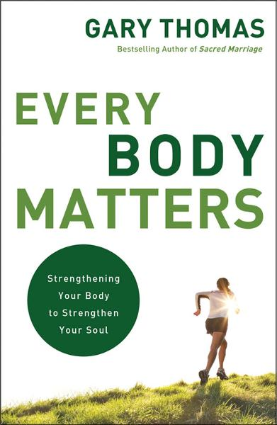 Every Body Matters By: Gary   Thomas