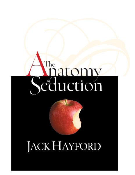 The Anatomy of Seduction By: Jack W. Hayford